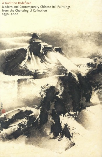 A Tradition Redefined: Modern and Contemporary Chinese Ink Paintings from the Chu-tsing Li Collectio