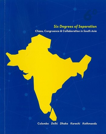 Six Degrees of Separation: Chaos, Congruence and Collaboration in South Asia