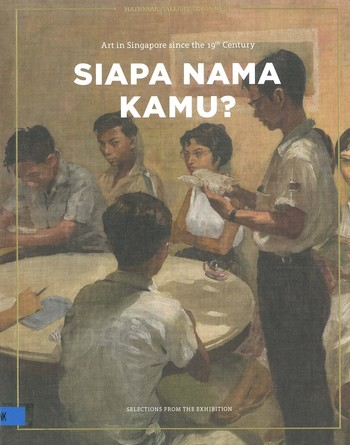 Siapa Nama Kamu Art in Singapore since the 19th Century Selections from the Exhibition_Cover