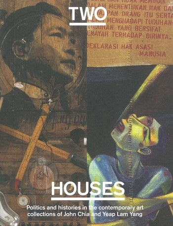 Two Houses Politics and Histories in the Contemporary Art Collections of John Chia and Yeap Lam Yang_Cover