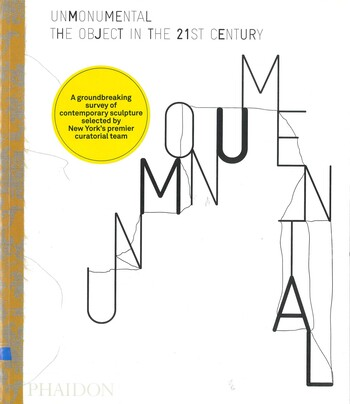 Unmonumental: The Object in the 21st Century