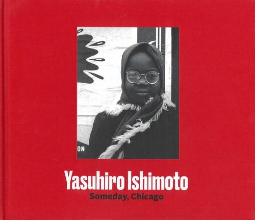 Yasuhiro Ishimoto: Someday, Chicago