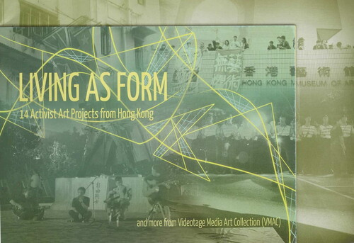Living as Form: 14 Activist Art Projects from Hong Kong and More From Videotage Media Art Collection (VMAC)