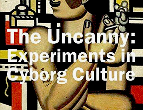 The Uncanny: Experiments in Cyborg Culture