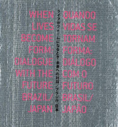 When Lives Become Form: Dialogue with the Future: Brazil/Japan