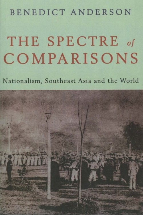 The Spectre of Comparisons: Nationalism, Southeast Asia and the World