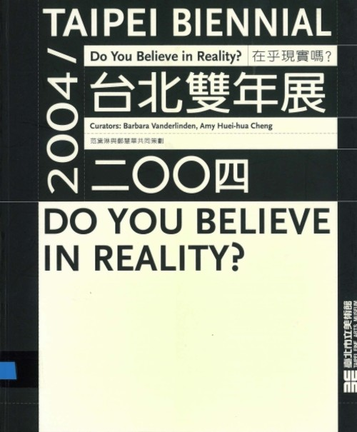 2004 Taipei Biennial: Do You Believe in Reality?
