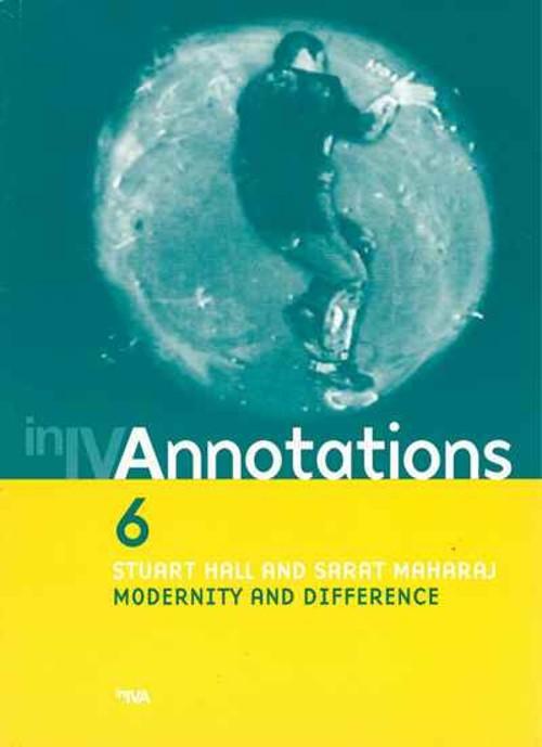 Annotation 6: Stuart Hall and Sarat Maharaj Modernity and Differences