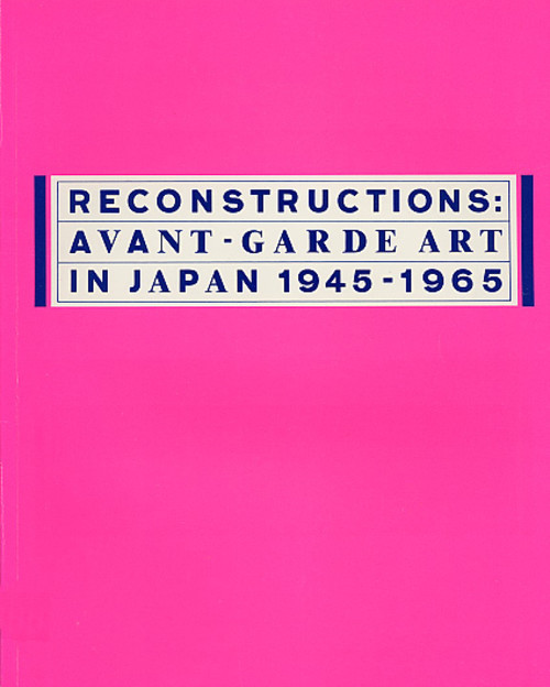 Reconstructions: Avant-Garde Art in Japan 1945-1965