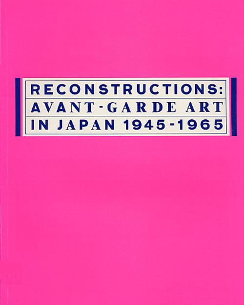 Reconstructions: Avant-Garde Art in Japan 1945-1965