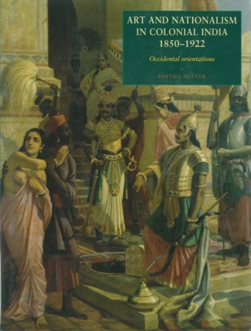 Art and Nationalism in Colonial India, 1850-1922