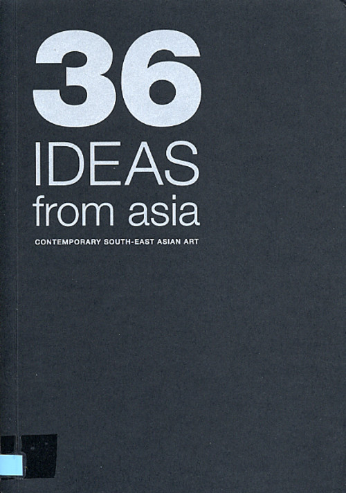 36 Ideas from Asia: Contemporary South-East Asian Art