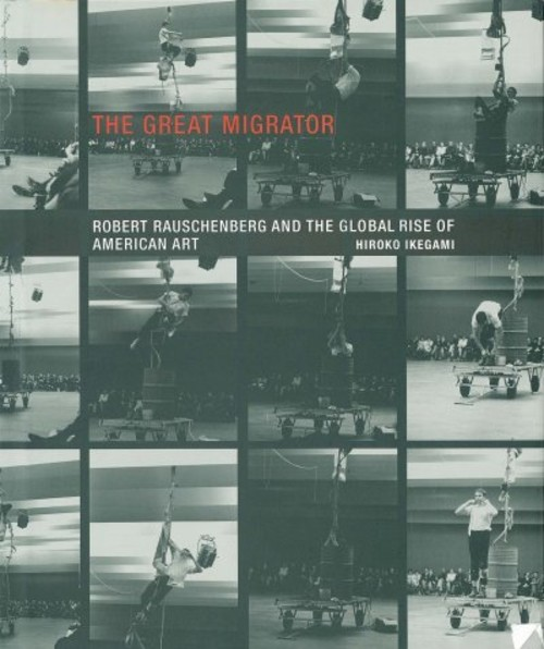 The Great Migrator: Robert Rauschenberg and the Global Rise of American Art