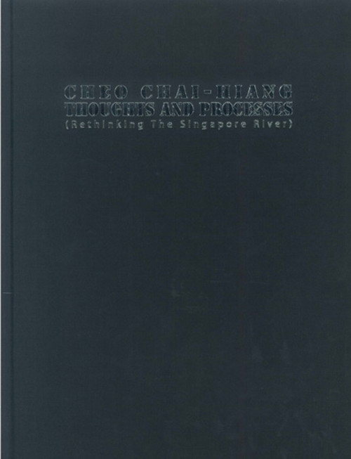 Cheo Chai-Hiang: Thoughts and Processes (Rethinking The Singapore River)