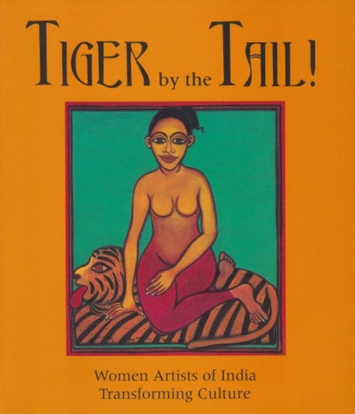 Tiger by the Tail! Women Artists of India Transforming Culture