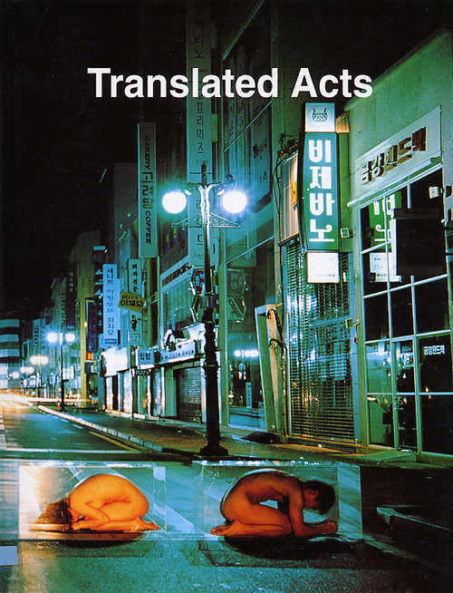 Translated Acts: Performance and Body Art from East Asia 1990-2001