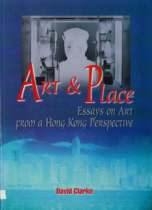 Art & Place: Essays on Art from a Hong Kong Perspective