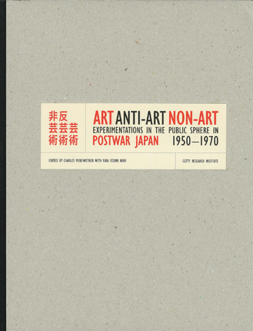 Art, Anti-Art, Non-Art: Experimentations in the Public Sphere in Postwar Japan 1950-1970