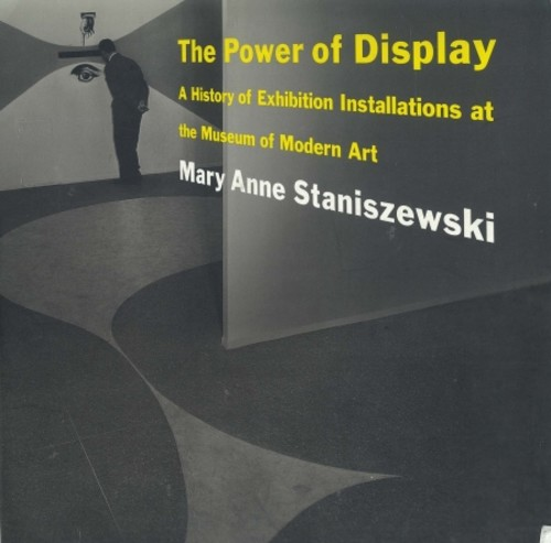 The Power of Display: A History of Exhibition Installations at the Museum of Modern Art