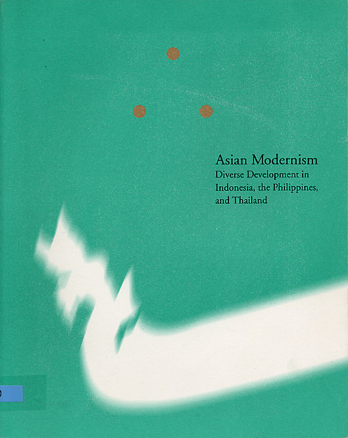 Asian Modernism: Diverse Developments in Indonesia, the Philippines, and Thailand (Small Version)