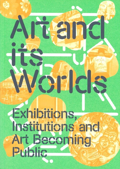 Art and its Worlds— Exhibitions, Institutions and Art Becoming Public